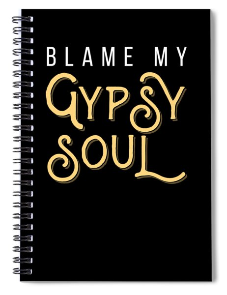 Gypsy Soul Heart Adventure Travel Tshirt Blame My Gypsy Soul Spiral Notebook