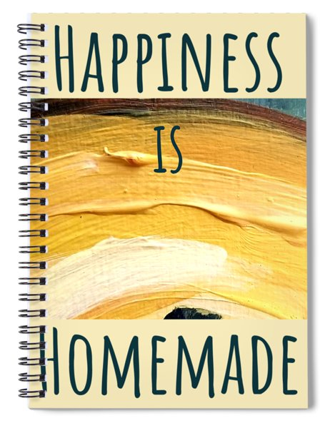 Happiness Is Homemade #3 Spiral Notebook
