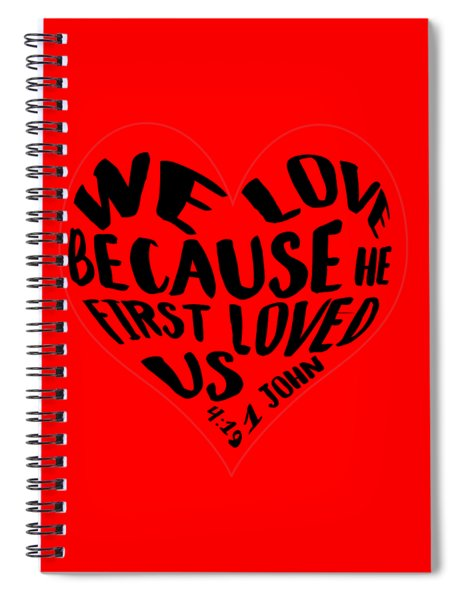 He First Loved Us Spiral Notebook