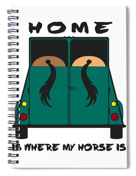 Home Is Where My Horse Is Spiral Notebook