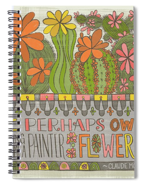 I Perhaps Owe Having Become A Painter To Flowers Spiral Notebook