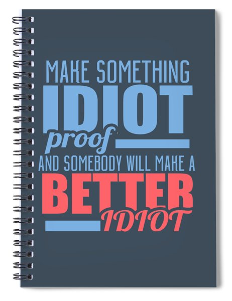 Idiot Proof Spiral Notebook