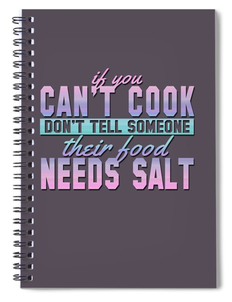 If You Can't Cook Spiral Notebook