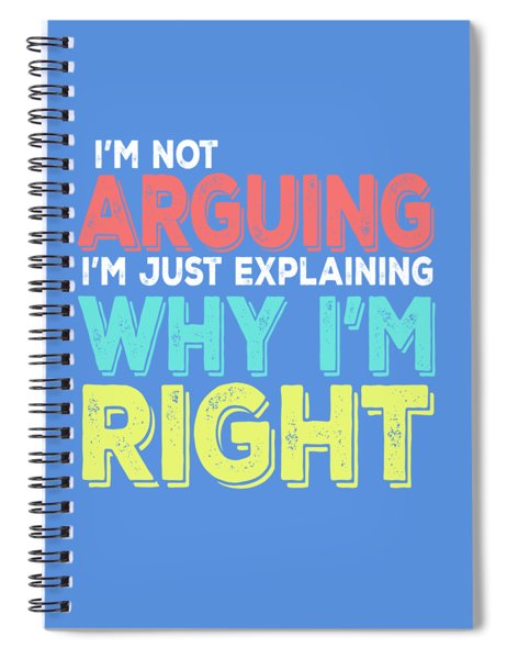 I'm Right Spiral Notebook