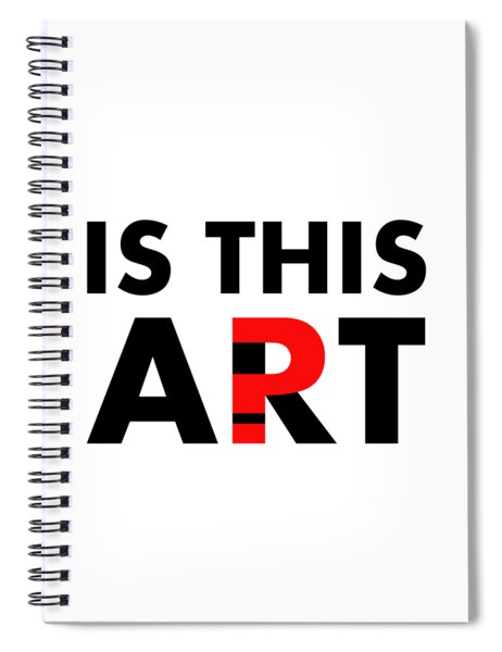 Is This Art Spiral Notebook