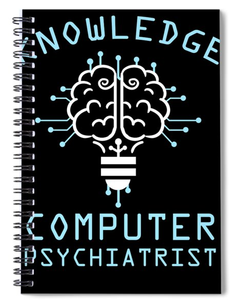 Knowledge Computer Psychiatrist Nerd Humour Geek Spiral Notebook