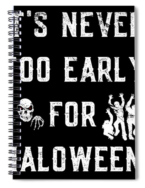 Never Too Early For Halloween Spiral Notebook