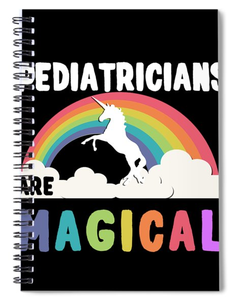 Pediatricians Are Magical Spiral Notebook
