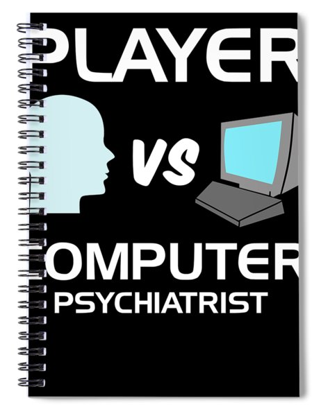 Player Vs Computer Psychiatrist Humour Pc Geek Spiral Notebook