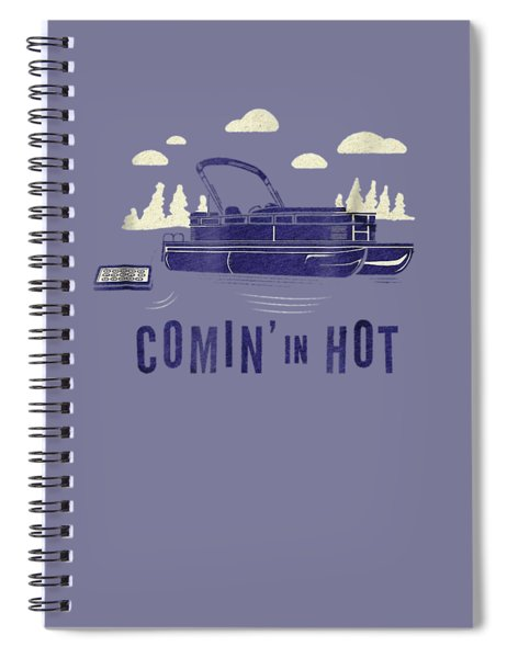 Pontoon Captain Shirt - Funny Comin' In Hot Boating Tee Spiral Notebook