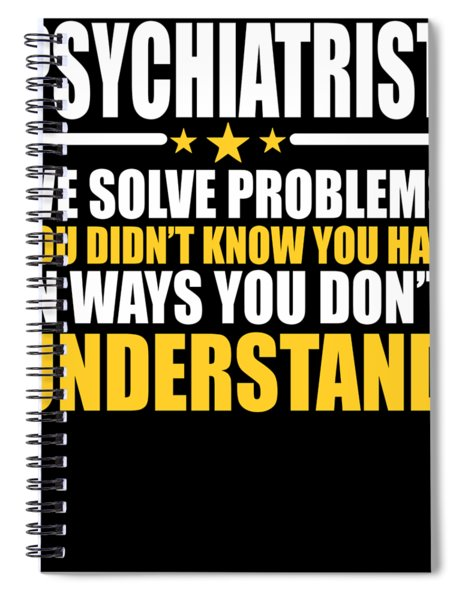 Psychiatrist Gift Problem Solver Saying Spiral Notebook