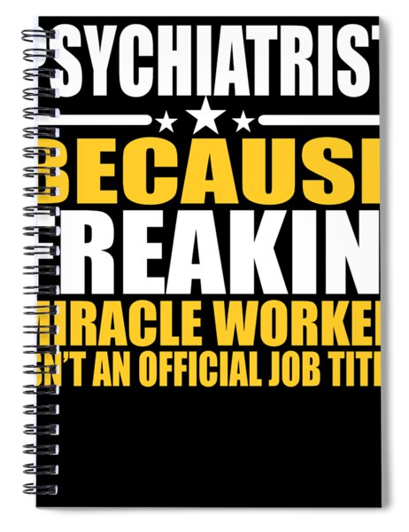 Psychiatrist Job Title Miracle Worker  Spiral Notebook