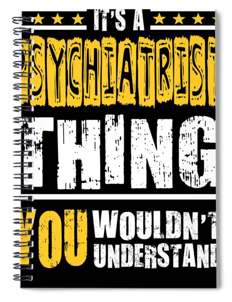 Psychiatrist You Wouldnt Understand Spiral Notebook