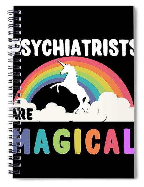 Psychiatrists Are Magical Spiral Notebook