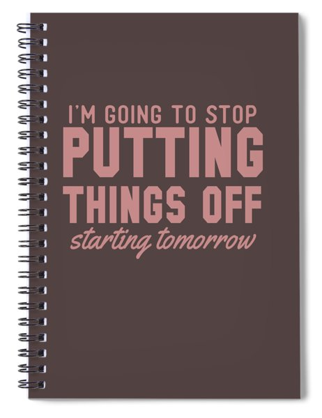 Putting Things Off Spiral Notebook