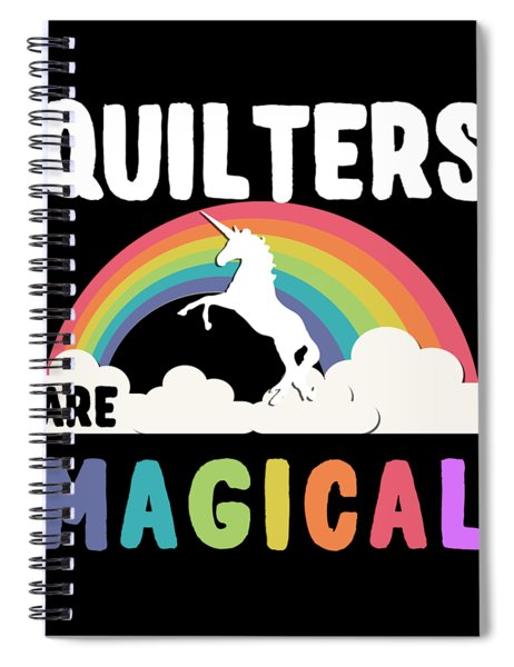 Quilters Are Magical Spiral Notebook