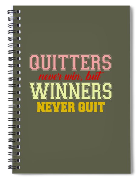 Quitters Never Quit Spiral Notebook