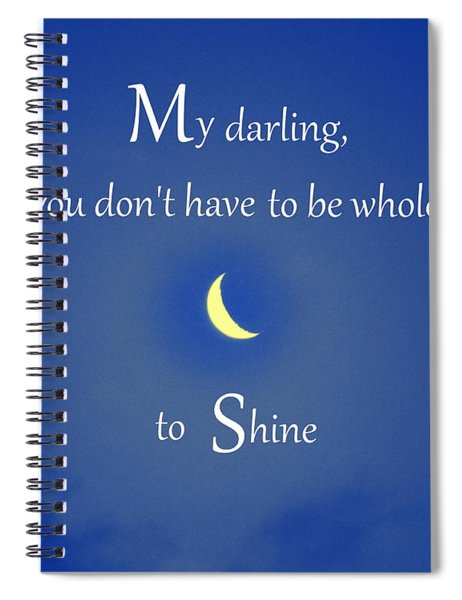 Spiral Notebook featuring the photograph Shine Anyway by Patti Whitten