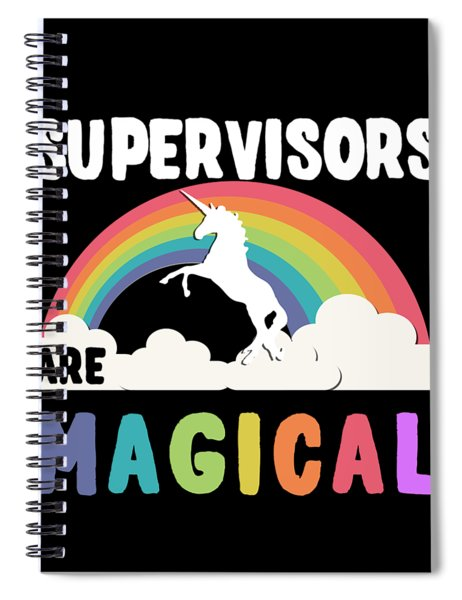 Supervisors Are Magical Spiral Notebook