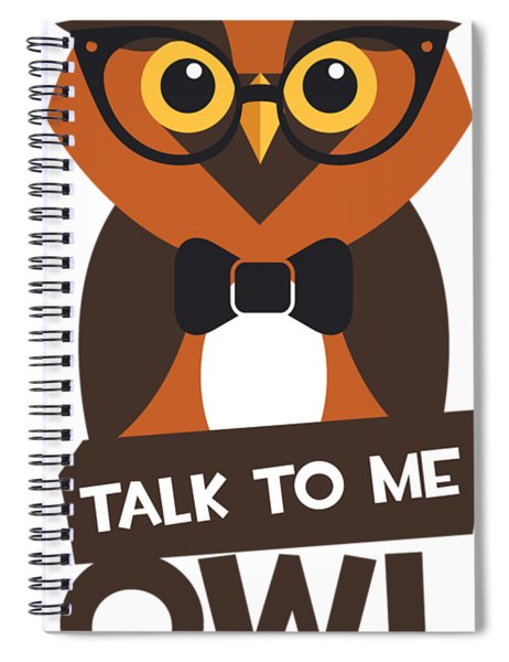 Talk To Me Owl Listen Spiral Notebook
