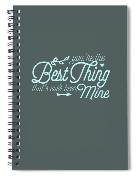 The Best Thing Spiral Notebook