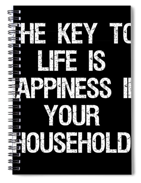 The Key To Life Is Happiness In Your Household Spiral Notebook