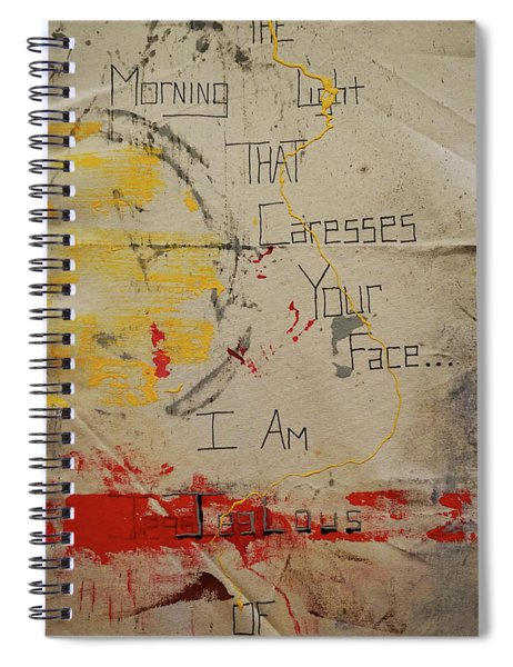 The Morning Light That Caresses Your Face I Am Jealous Of Spiral Notebook