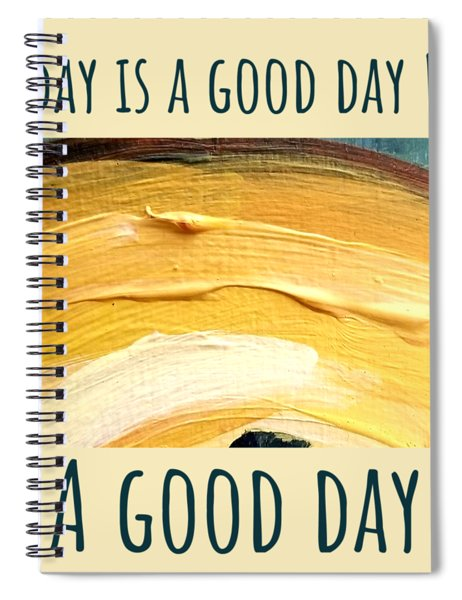 Today Is A Good Day Spiral Notebook