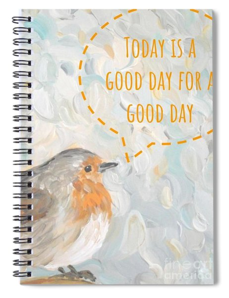 Today Is A Good Day With Bird Spiral Notebook by Maria Langgle