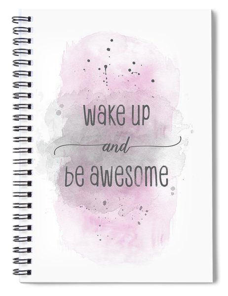 Wake Up And Be Awesome - Watercolor Pink Spiral Notebook