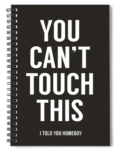 You Can't Touch This Spiral Notebook