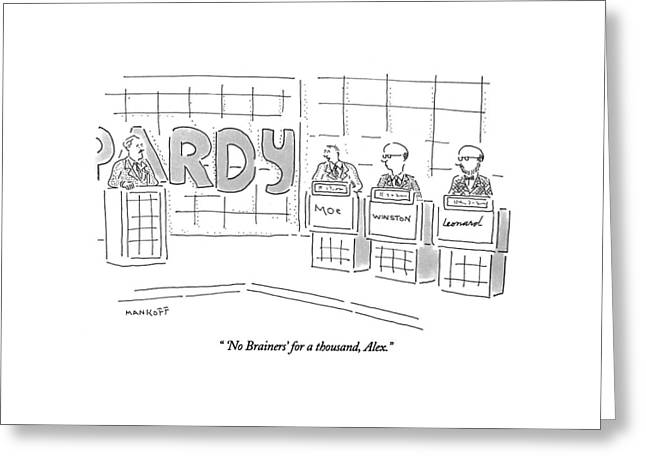 'no Brainers' For A Thousand Greeting Card by Robert Mankoff