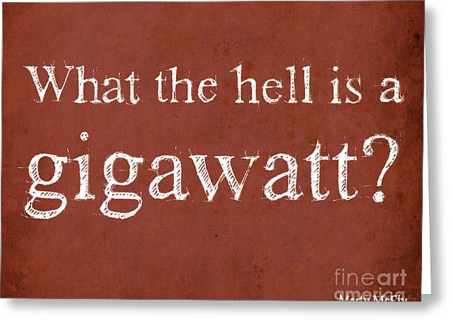 Back To The Future - What The Hell Is A Gigawatt Greeting Card by Pablo Franchi