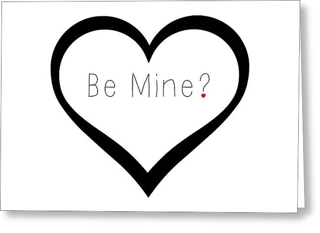 Be Mine Greeting Card by Chastity Hoff