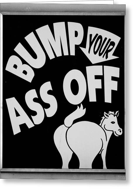 Bump Your Ass Off In Black And White Greeting Card by Rob Hans
