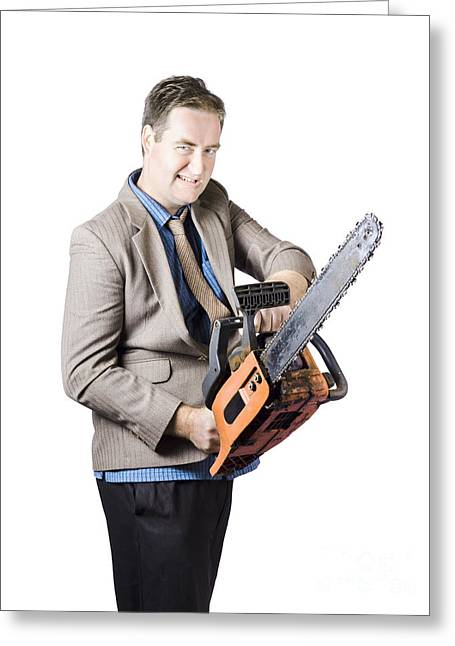 Businessman Holding Chainsaw Greeting Card by Jorgo Photography - Wall Art Gallery