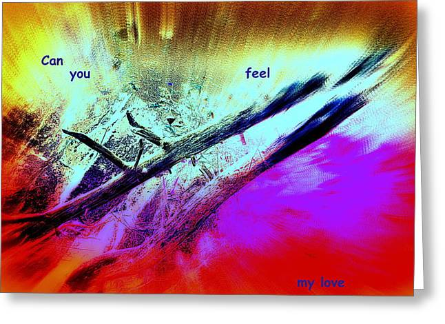 Can You Feel My Love Or Is It Wasted On You  Greeting Card by Hilde Widerberg