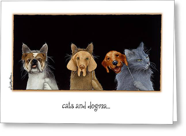 Cats And Dogma... Greeting Card by Will Bullas