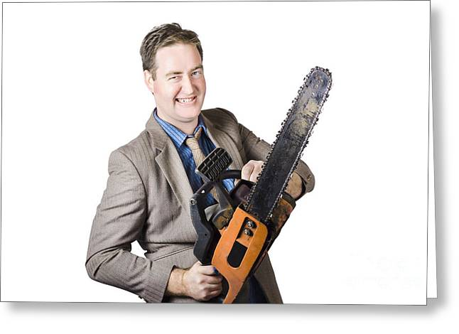 Excited Businessman With Chainsaw Greeting Card