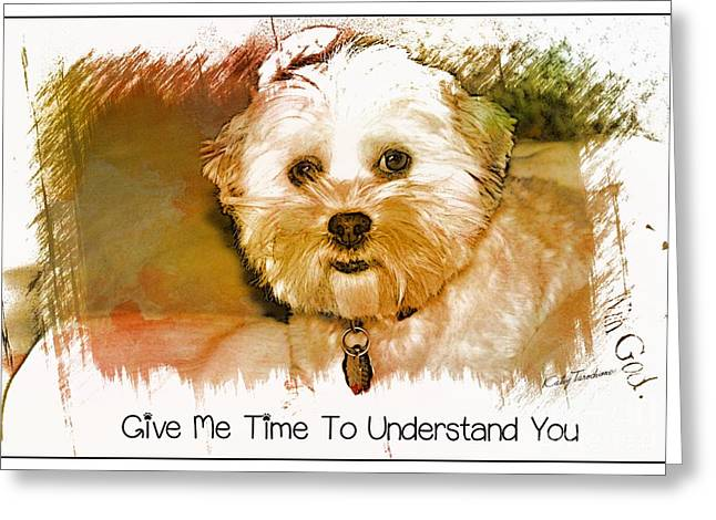 Greeting Card featuring the digital art Give Me Time To Understand You by Kathy Tarochione