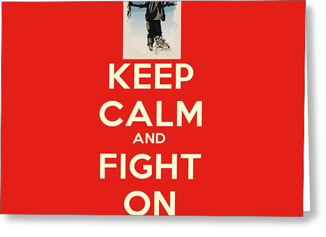 Keep Calm And Fight On Greeting Card by Celestial Images