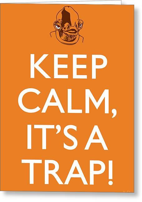 Keep Calm It's A Trap Greeting Card