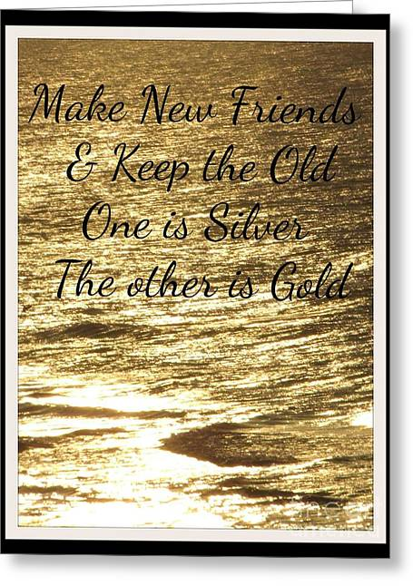 Make New Friends Keep The Old Greeting Card by Gail Matthews