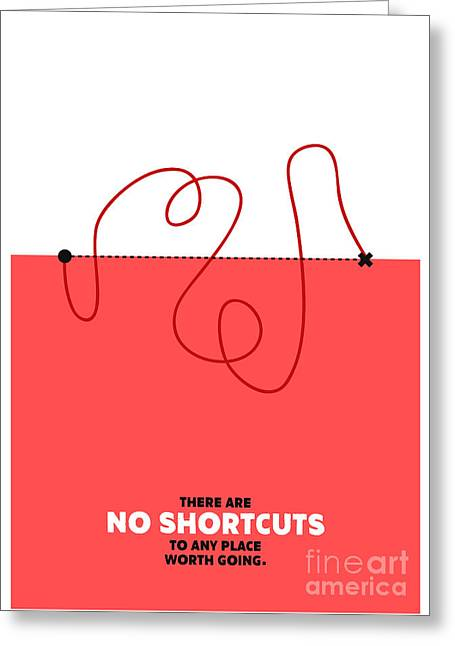 There Are No Shortcuts To Any Place Greeting Card