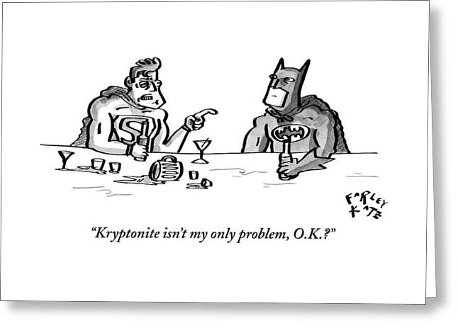 Kryptonite Isn't My Only Problem Greeting Card