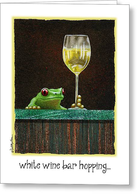 White Wine Bar Hopping... Greeting Card by Will Bullas