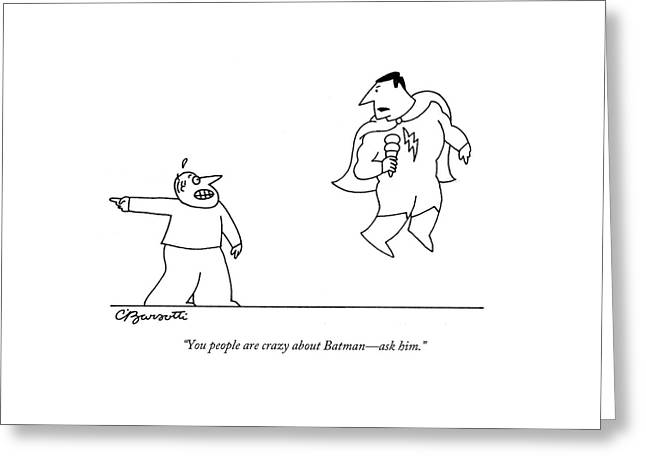 You People Are Crazy About Batman - Ask Him Greeting Card by Charles Barsotti