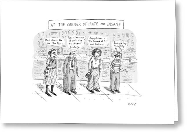 At The Corner Of Irate And Insane Greeting Card by Roz Chast
