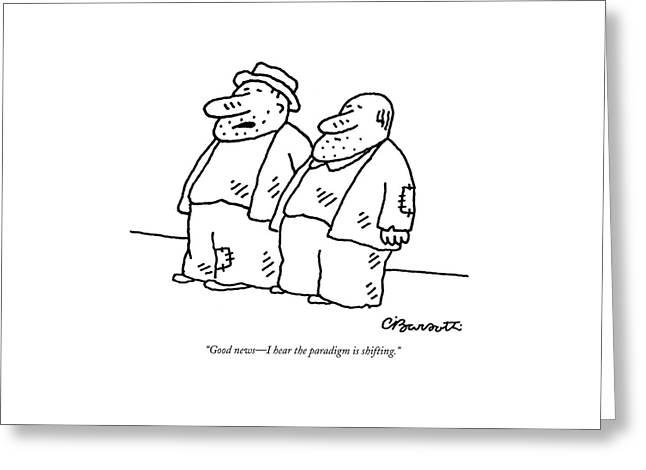 Good News - I Hear The Paradigm Is Shifting Greeting Card by Charles Barsotti