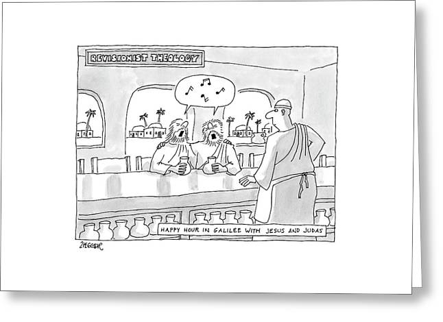 Revisionist Theology Happy Hour In Galilee Greeting Card by Jack Ziegler